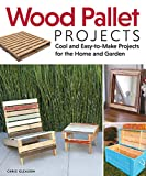 Wood Pallet Projects: Cool and Easy-to-Make Projects for the Home and Garden (Fox Chapel Publishing) Learn How to Upcycle Pallets to Make One-of-a-Kind Furniture & Accessories,...