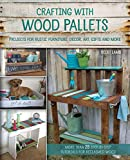 Ultimate Guide To Upcycling Pallets Pallet Home Accessories