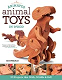 Animated Animal Toys in Wood: 20 Projects that Walk, Wobble & Roll (Fox Chapel Publishing) Patterns & Directions for Making Dinosaurs, a Shark, Duck, Turtle, Wolf, Frog, Hippo,...