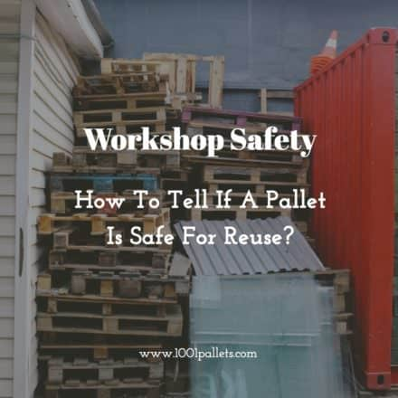 How to Tell If a Wood Pallet Is Safe for Reuse?
