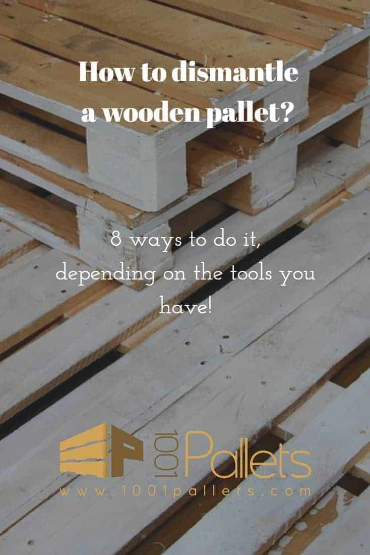 Learn The Best Ways to Dismantle a Wooden Pallet • Pallet ...