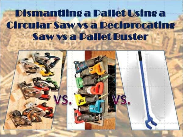 Pallet Dismantling Challenge: Reciprocating Saw Vs Circular Saw Vs Pallet Buster Pallet Tutorials
