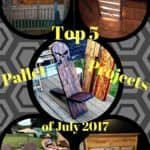 Top 5 July 2017 Pallet Projects Chosen By You!