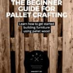 A Beginner's Guide For Pallet Crafting Projects!