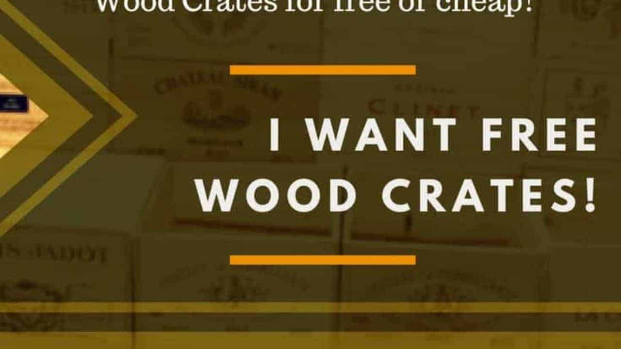 I Want Wine Crates: Where to Find Free or Cheap Wood Crates