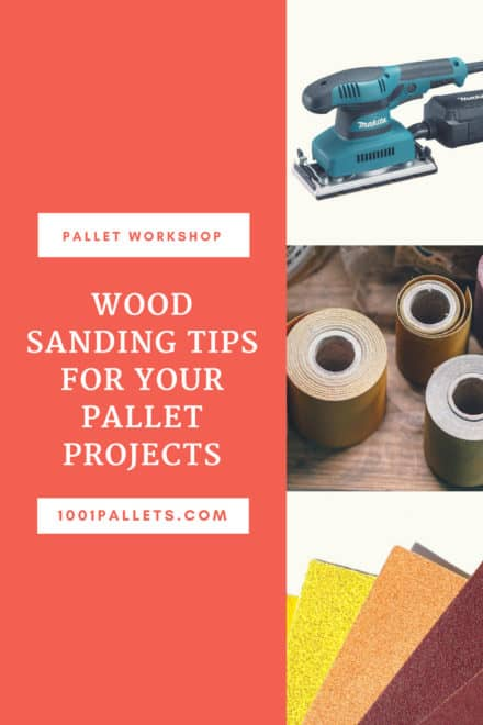 Wood Sanding Tips For Your Pallet Projects