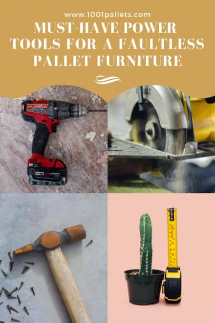 Must-have Power Tools For A Faultless Pallet Furniture