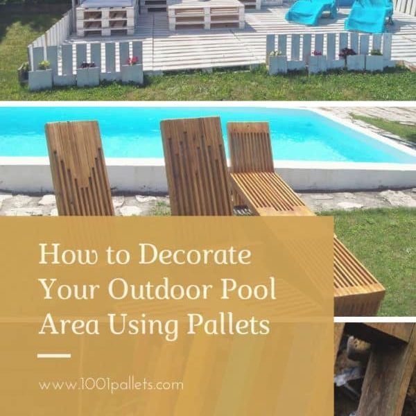 How to Decorate Your Outdoor Pool Area Using Pallets