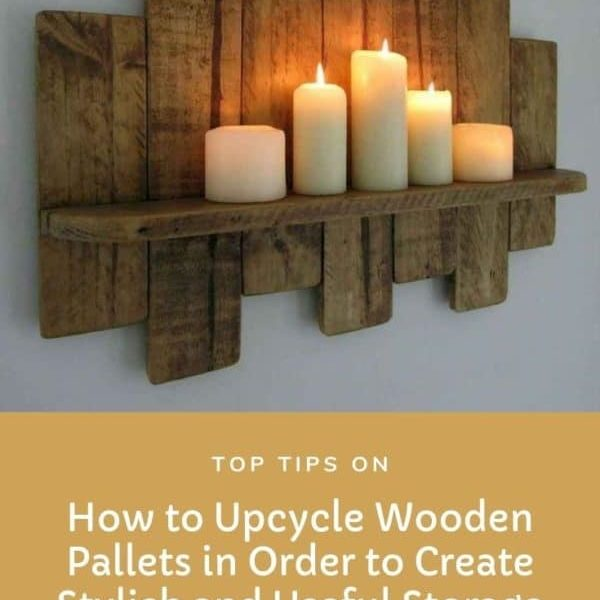 Top Tips on How to Upcycle Wooden Pallets in Order to Create Stylish and Useful Storage Spaces in Your Home